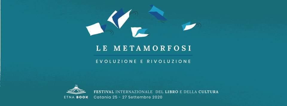 Il tema dell'edizione 2020 di Etnabook è la metamorfosi vista come evoluzione e rivoluzione. L'evento si svolgerà dal 25 al 25 settembre presso Palazzo della Cultura, a Catania. In foto la locandina della seconda edizione del festival.