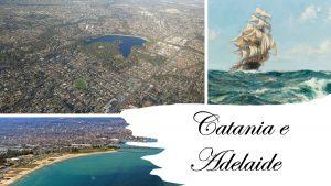Catania e Adelaide, una storia incredibile
