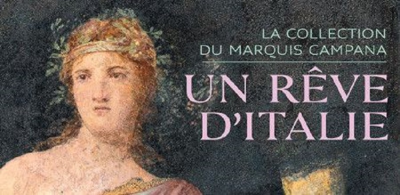 «Un rêve d'Italie La collection du marquis Campana »