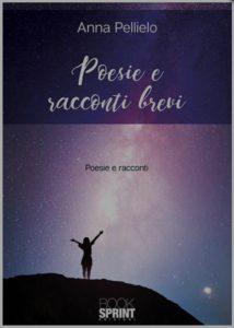 Poesie e brevi racconti di Anna Pellielo
